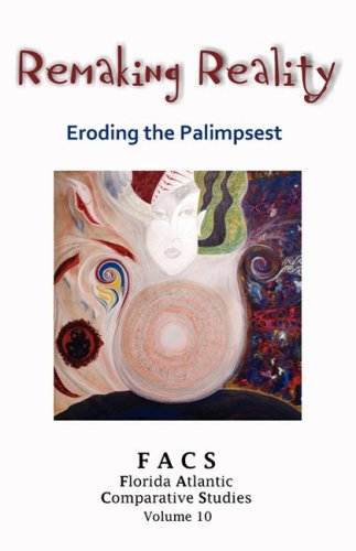 FACS - Florida Atlantic Comparative Studies: Remaking Reality - Eroding the Palimpsest - Volume 10, 2007-2008