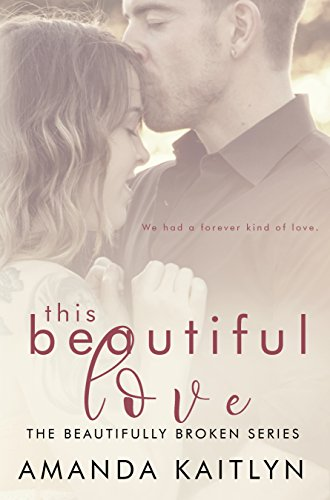 This Beautiful Love (The Beautifully Broken Book 3) (English Edition)