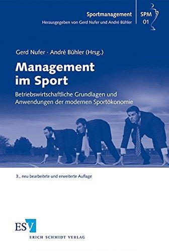 Management im Sport: Betriebswirtschaftliche Grundlagen und Anwendungen der modernen Sportökonomie (Sportmanagement, Band 1) (Sport-marketing-bücher)