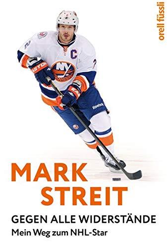 Mark Streit: Gegen alle Widerstände. Mein Weg zum NHL-Star