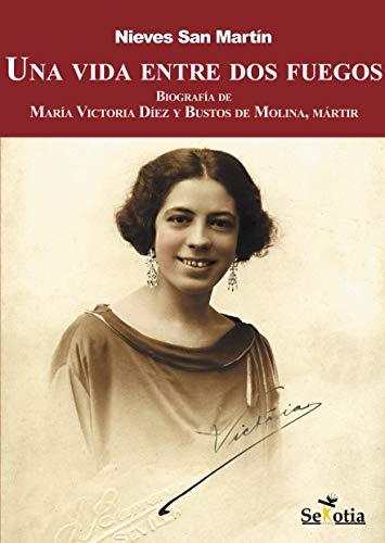 Una vida entre dos fuegos: Biografía de María Victoria Díez y Bustos de Molina, mártir (Domine) (Spanish Edition)