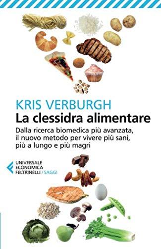 La clessidra alimentare. Dalla ricerca biomedica più avanzata, il nuovo metodo per vivere più sani, più a lungo, più magri