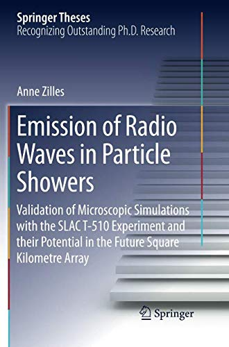 Emission of Radio Waves in Particle Showers: Validation of Microscopic Simulations with the SLAC T-510 Experiment and their Potential in the Future Square Kilometre Array (Springer Theses)