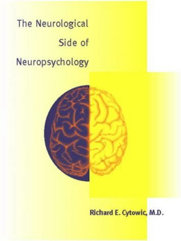 The Neurological Side of Neuropsychology (Bradford Books) by Richard E Cytowic (1996-03-01)