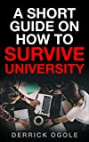 A SHORT GUIDE ON HOW TO SURVIVE UNIVERSITY (English Edition)