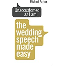 Unaccustomed as I am.: The Wedding Speech Made Easy