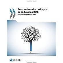 Perspectives des politiques de l'éducation 2015 : Les réformes en marche: Edition 2015