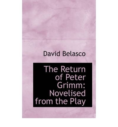 the-return-of-peter-grimm-novelised-from-the-play-author-david-belasco-published-on-december-2008