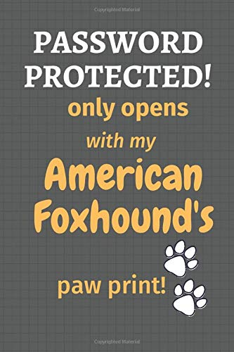 Password Protected! only opens with my American Foxhound's paw print!: For American Foxhound Dog Fans