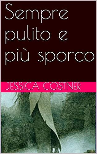 Sempre pulito e più sporco (Italian Edition) eBook: Jessica ...