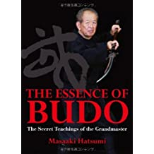 Essence of Budo: The Secret Teachings of the Grandmaster by Masaaki Hatsumi (2011-04-07)