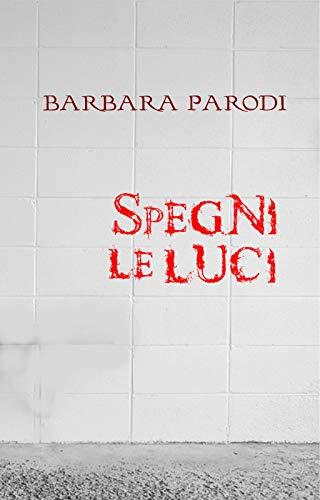 Spegni Le Luci.Spegni Le Luci Racconti Horror Italian Edition Ebook