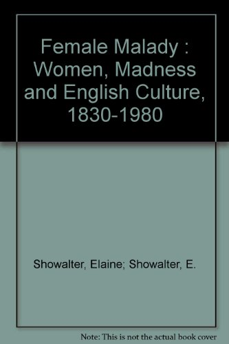 Female Malady : Women, Madness and English Culture, 1830-1980