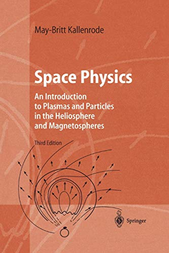 Space Physics: An Introduction to Plasmas and Particles in the Heliosphere and Magnetospheres (Advanced Texts in Physics) (Advanced Particle Physics)