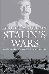 Stalin's Wars: From World War to Cold War, 1939-1953 by Geoffrey Roberts (2007-01-15)