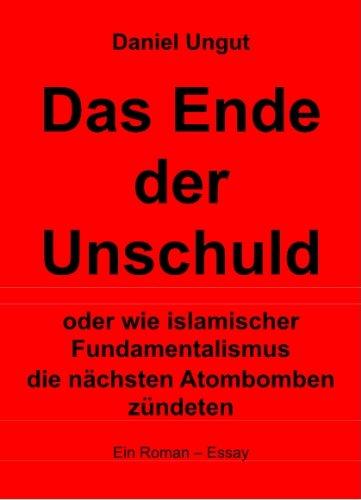 Das Ende der Unschuld  oder wie islamischer Fundamentalismus die nächsten Atombomben zündeten