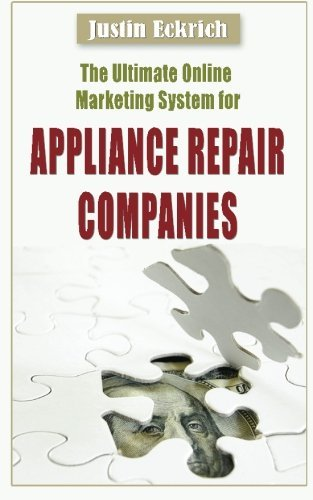 the-ultimate-online-marketing-system-for-appliance-repair-companies-by-justin-eckrich-2014-02-22