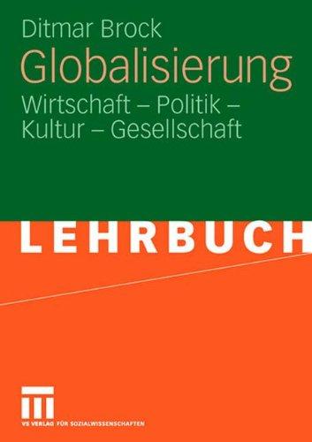 Globalisierung: Wirtschaft - Politik - Kultur - Gesellschaft (German Edition)