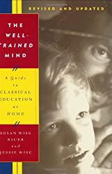 Well-Trained Mind: A Guide to Classical Education at Home
