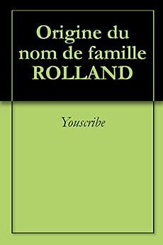 Origine du nom de famille ROLLAND (Oeuvres courtes) par [Youscribe]