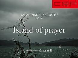 CRP JAPAN NAGASAKI GOTO 2014: Island of prayer (Japanese Edition) par [Mayumi II]
