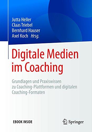 Digitale Medien im Coaching: Grundlagen und Praxiswissen zu Coaching-Plattformen und digitalen Coaching-Formaten -