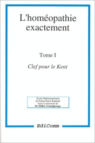 L'homopathie exactement, tome 1. Clef pour le Kent de Docteur Didier Grandgeorge (5 janvier 1999) Broch