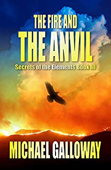 The Fire and the Anvil (Secrets of the Elements Book III) (English Edition) par [Galloway, Michael]