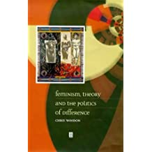 Feminism, Theory and the Politics of Difference by Chris Weedon (1999-01-09)
