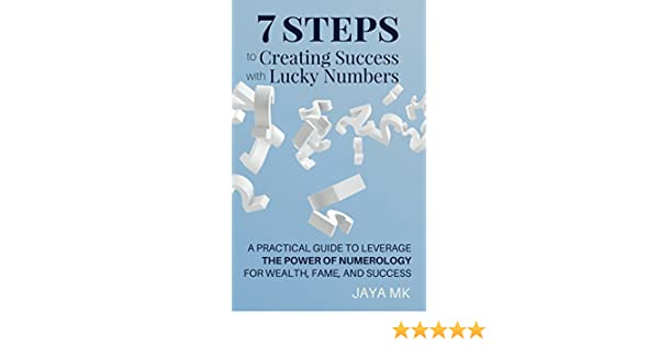 47a01e36a 7 Steps to Creating Success With Lucky Numbers: A Practical Guide To  Leverage The Power Of Numerology For Wealth, Fame, and Success eBook: Jaya  MK: ...