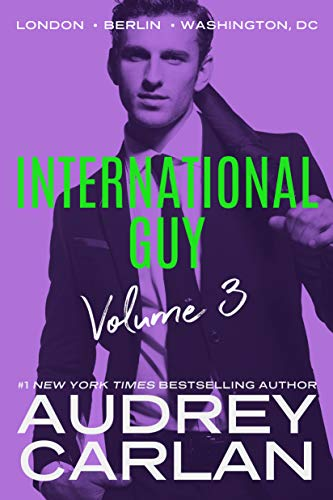 International Guy: London, Berlin, Washington, DC (International Guy Volumes Book 3) (English Edition) par [Carlan, Audrey]