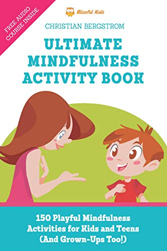 Ultimate Mindfulness Activity Book: 150 Playful Mindfulness Activities for Kids and Teens (and Grown-Ups too!) book cover