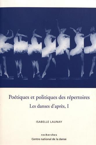 Poétiques et politiques des répertoires - Les danses d'après, Vol.1 par Isabelle Launay