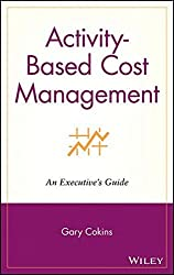 Activity-based Cost Management: An Executive's Guide by Gary Cokins (2001-09-07)
