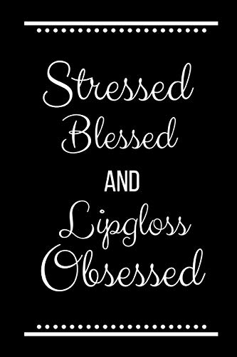 Stressed Blessed Lipgloss Obsessed: Funny Slogan -120 Pages 6 x 9