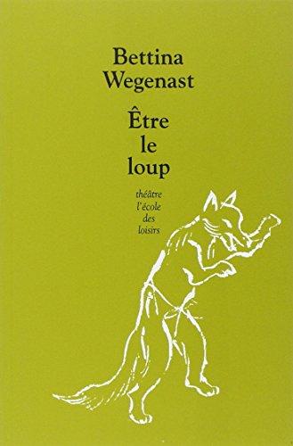 Etre le loup par Bettina Wegenast