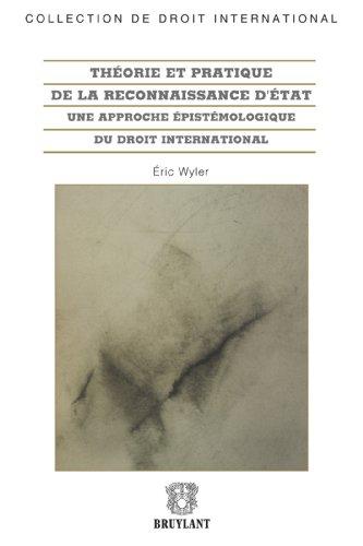Thorie et pratique de la reconnaissance d'tat: Une approche pistmologique du droit international (Collection de droit international t. 75)