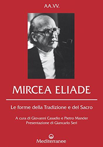 Mircea Eliade: Le forme della Tradizione e del Sacro (Controluce ...