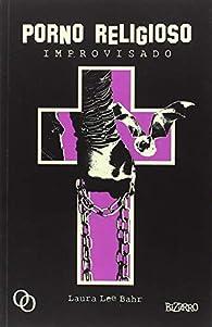 PORNO RELIGIOSO IMPROVISADO par Laura Lee Bahr