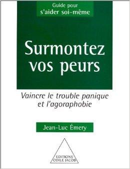 Surmontez vos peurs : Vaincre le trouble panique et l'agoraphobie de Jean-Luc Émery ( 17 octobre 2000 ) par Jean-Luc Émery