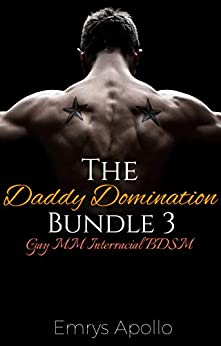The Daddy Domination Bundle 3: Gay MM Interracial BDSM by [Apollo, Emrys]