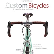 Custom Bicycles: A Passionate Pursuit by Christine Elliott (2010-10-16)