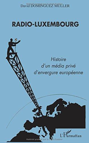 Radio-Luxembourg: Histoire d'un média privé ...