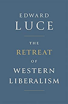 The Retreat of Western Liberalism by [Luce, Edward]