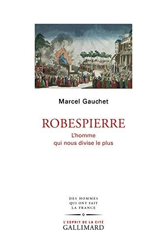 Robespierre: L'homme qui nous divise le plus par Marcel Gauchet