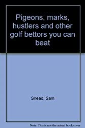 Pigeons, Marks, Hustlers and Other Golf Bettors You Can Beat by Sam Snead (1995-08-02)