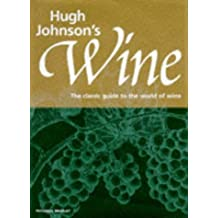 Hugh Johnson's Wine: The Classic Guide to the World of Wine by Hugh Johnson (1992-09-25)