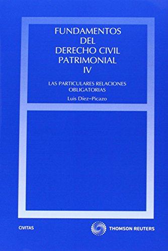 Fundamentos del Derecho Civil Patrimonial. IV - Las particulares relaciones obligatorias (Estudios y Comentarios de Legislación) por Luis Díez Picazo y Ponce de León