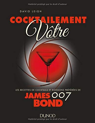 Cocktailement vôtre ! - Les recettes de cocktails et boissons préférées de James Bond: Les recettes de cocktails et boissons préférées de James Bond 007 par David Leigh