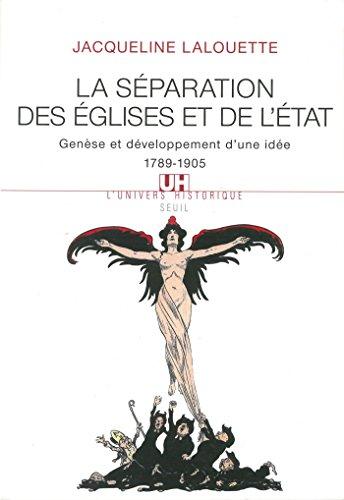 La Séparation des Eglises et de l'Etat. Genèse et développement d'une idée (1789-1905)